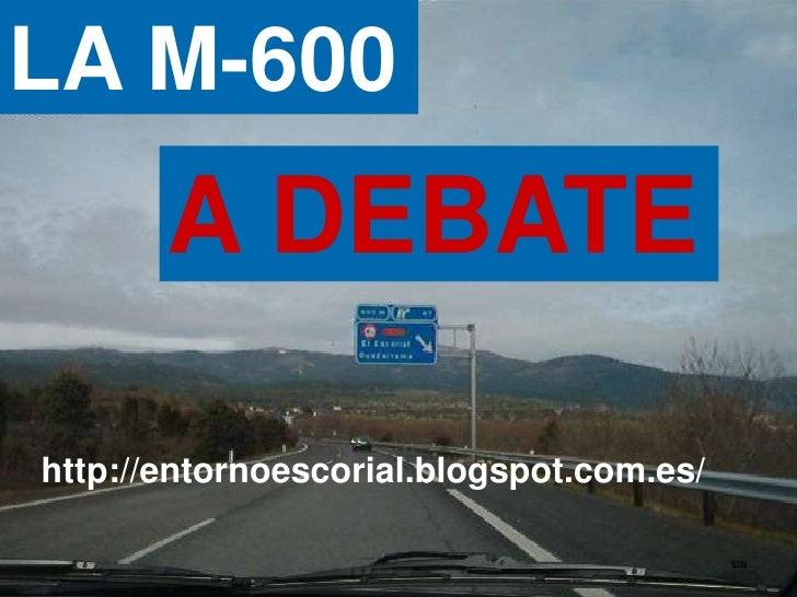 LA M-600       A DEBATEhttp://entornoescorial.blogspot.com.es/