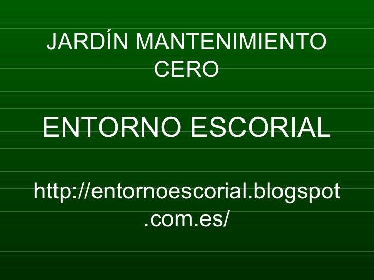 JARDÍN MANTENIMIENTO         CEROENTORNO ESCORIALhttp://entornoescorial.blogspot            .com.es/