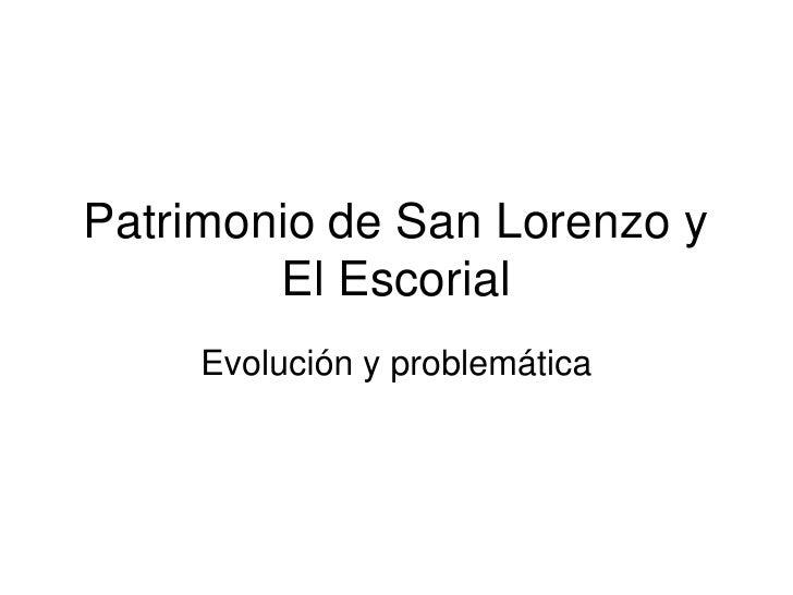 Patrimonio de San Lorenzo y        El Escorial     Evolución y problemática