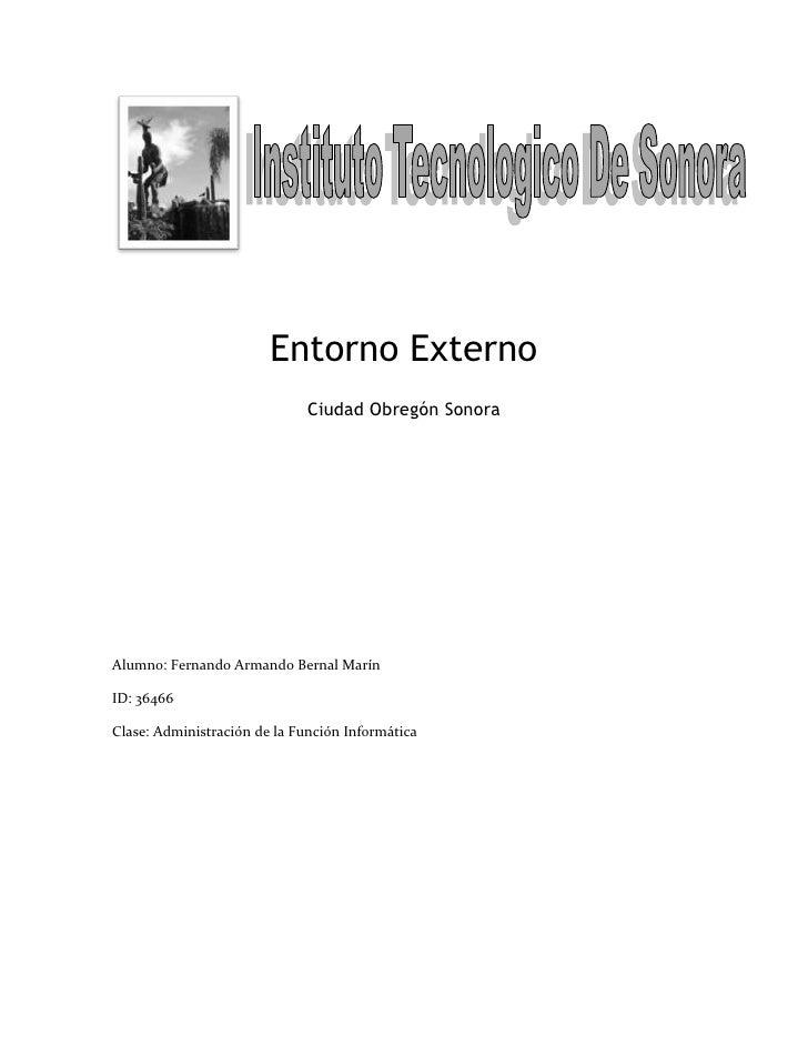 lefttop<br />Entorno Externo<br />Ciudad Obregón Sonora<br />Alumno: Fernando Armando Bernal Marín<br />ID: 36466<br />Cla...