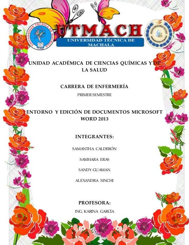 UNIDAD ACADÉMICA DE CIENCIAS QUÍMICAS Y DE LA SALUD CARRERA DE ENFERMERÍA PRIMER SEMESTRE ENTORNO Y EDICIÓN DE DOCUMENTOS ...