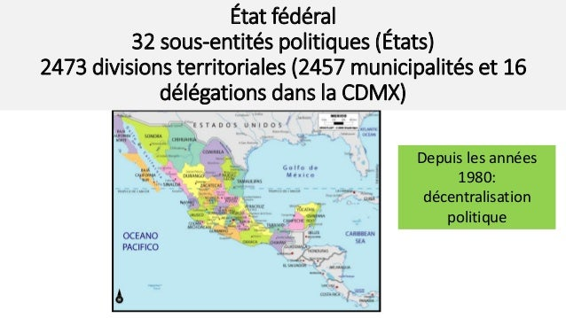 État fédéral 32 sous-entités politiques (États) 2473 divisions territoriales (2457 municipalités et 16 délégations dans la...