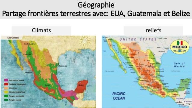 Géographie Partage frontières terrestres avec: EUA, Guatemala et Belize Climats reliefs