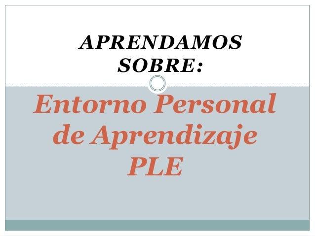 APRENDAMOS SOBRE: Entorno Personal de Aprendizaje PLE