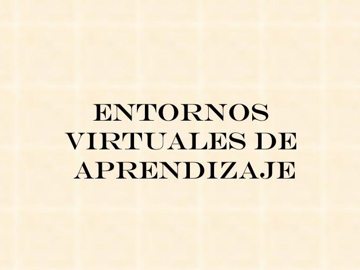 ENTORNOS  VIRTUALES DE  APRENDIZAJE