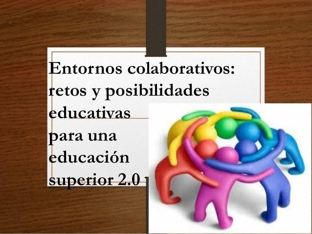 Entornos colaborativos: retos y posibilidades educativas para una educación superior 2.0