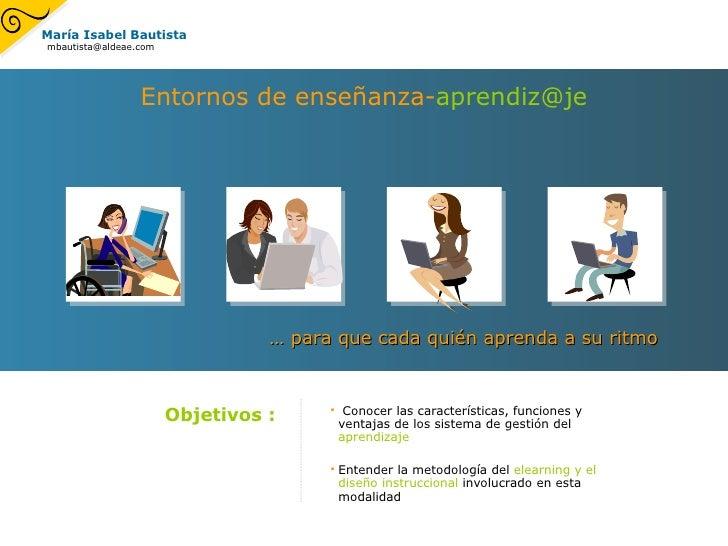 Entornos de enseñanza- [email_address] <ul><li>Conocer las características, funciones y ventajas de los sistema de gestión...