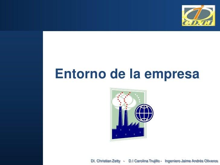 Entorno de la empresa     DI. Christian Zetty -   D.I Carolina Trujillo - Ingeniero Jaime Andrés Oliveros