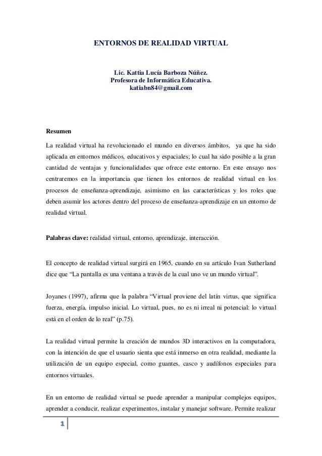 1 ENTORNOS DE REALIDAD VIRTUAL Lic. Kattia Lucía Barboza Núñez. Profesora de Informática Educativa. katiabn84@gmail.com Re...