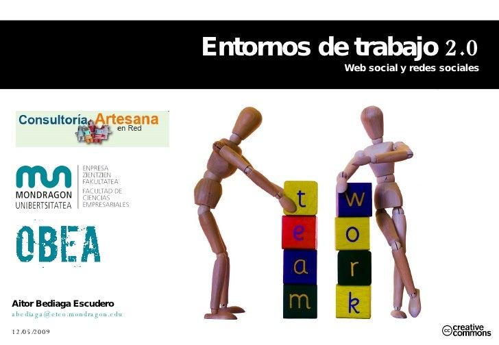 Entornos de trabajo 2.0 Web social y redes sociales Aitor Bediaga Escudero [email_address]   12/05/2009