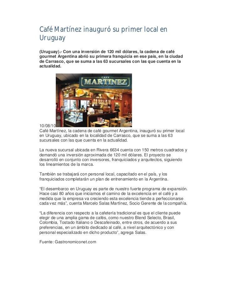 Café Martínez inauguró su primer local enUruguay(Uruguay).- Con una inversión de 120 mil dólares, la cadena de cafégourmet...