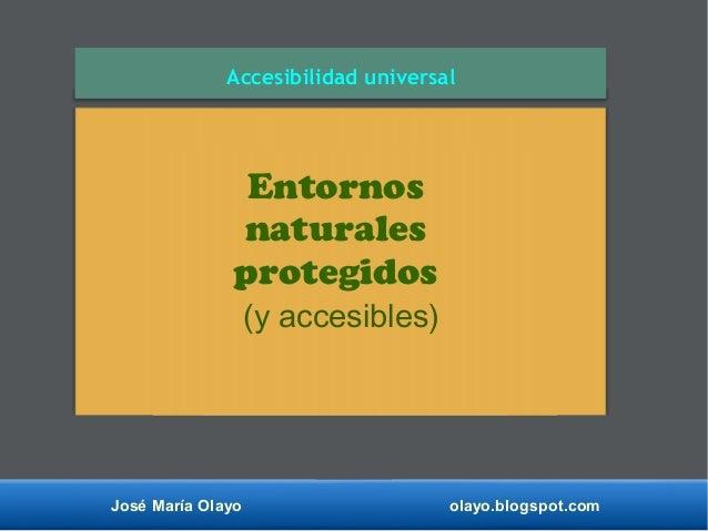 José María Olayo olayo.blogspot.com Accesibilidad universal Entornos naturales protegidos (y accesibles)