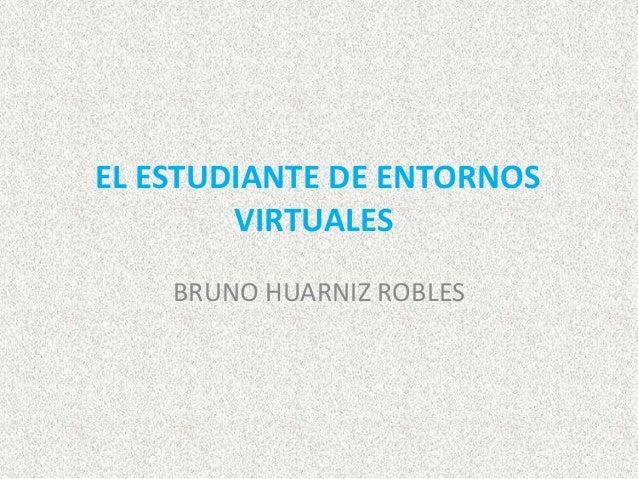 EL ESTUDIANTE DE ENTORNOS VIRTUALES BRUNO HUARNIZ ROBLES