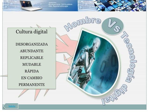 Cultura digital         DESORGANIZADA          ABUNDANTE           REPLICABLE            MUDABLE             RÁPIDA       ...