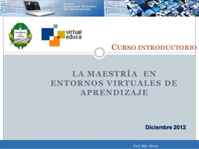 CURSO INTRODUCTORIO   LA MAESTRÍA ENENTORNOS VIRTUALES DE    APRENDIZAJE                      Diciembre 2012              ...