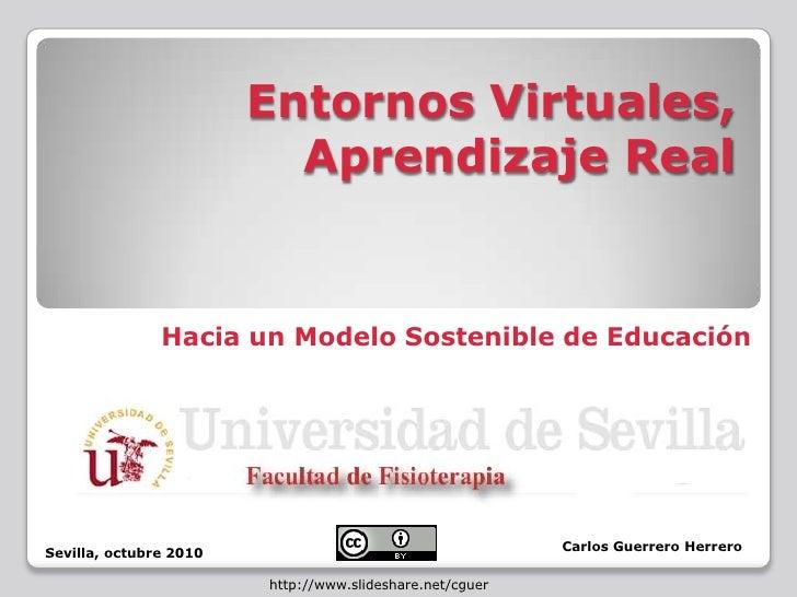 Entornos Virtuales,Aprendizaje Real<br />Hacia un Modelo Sostenible de Educación<br />Carlos Guerrero Herrero<br />Sevilla...