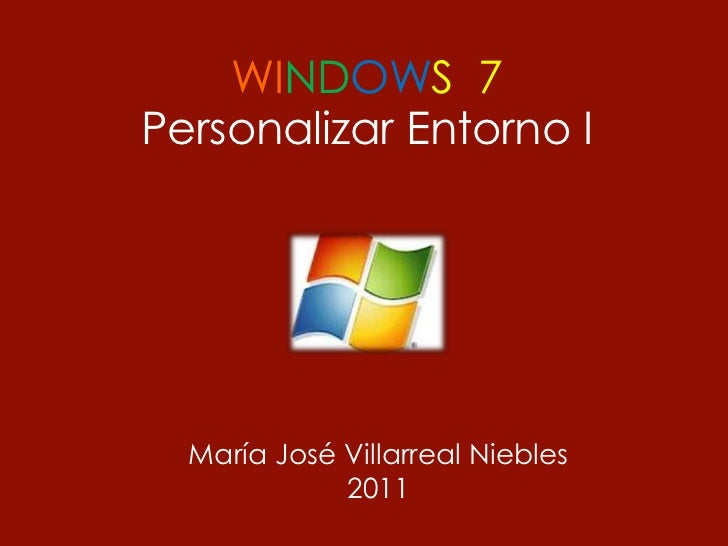 WINDOWS 7Personalizar Entorno I  María José Villarreal Niebles             2011