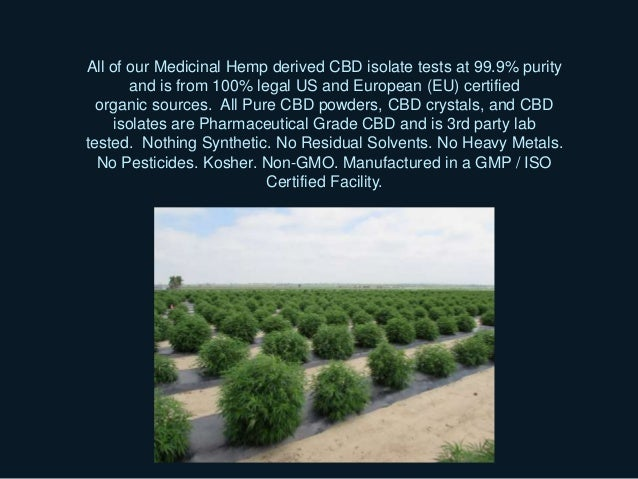 All of our Medicinal Hemp derived CBD isolate tests at 99.9% purity and is from 100% legal US and European (EU) certified ...