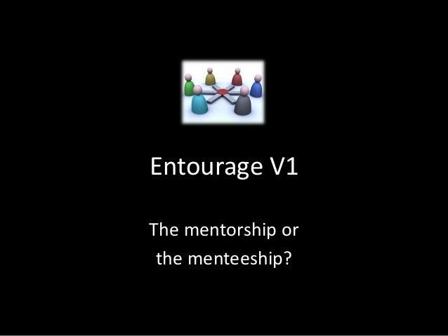 Entourage V1 The mentorship or the menteeship?