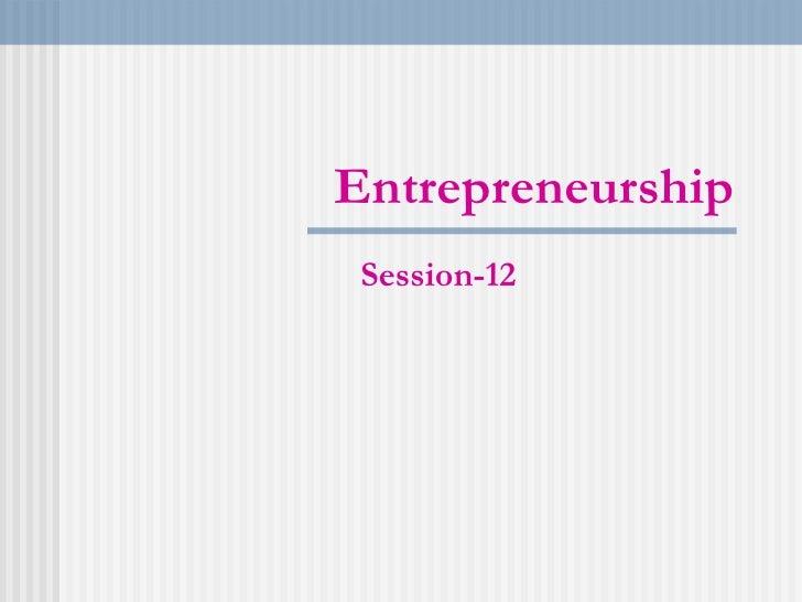 Entrepreneurship Session-12