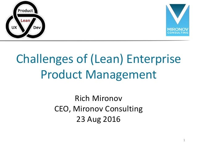 Challenges of (Lean) Enterprise Product Management Rich Mironov CEO, Mironov Consulting 23 Aug 2016 1