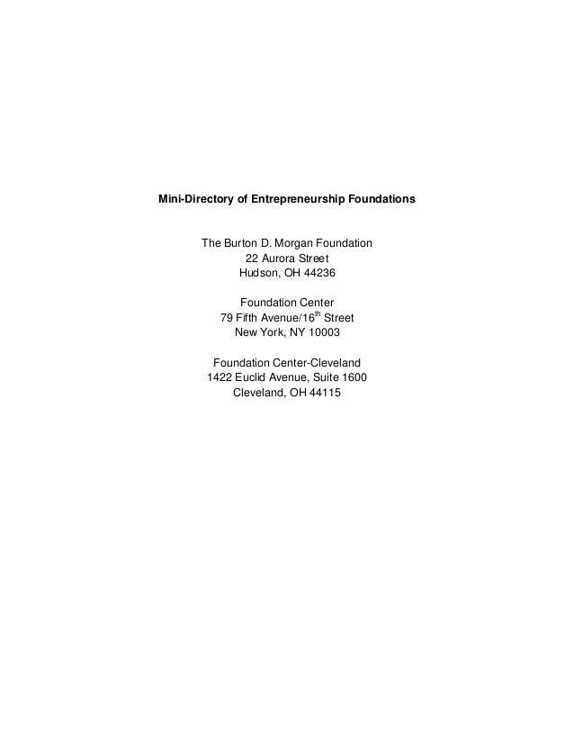 Mini-Directory of Entrepreneurship Foundations  The Burton D. Morgan Foundation 22 Aurora Street Hudson, OH 44236 Foundati...