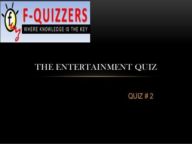 QUIZ # 2 THE ENTERTAINMENT QUIZ