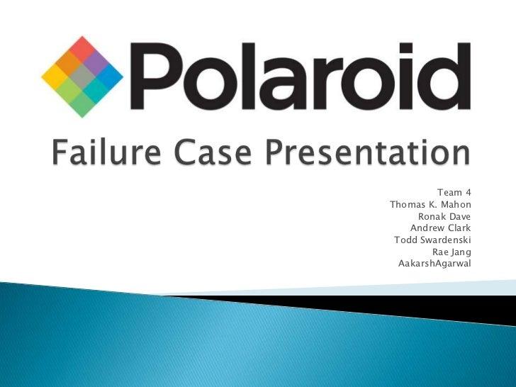 Failure Case Presentation<br />Team 4<br />Thomas K. Mahon<br />Ronak Dave<br />Andrew Clark<br />Todd Swardenski<br />Rae...
