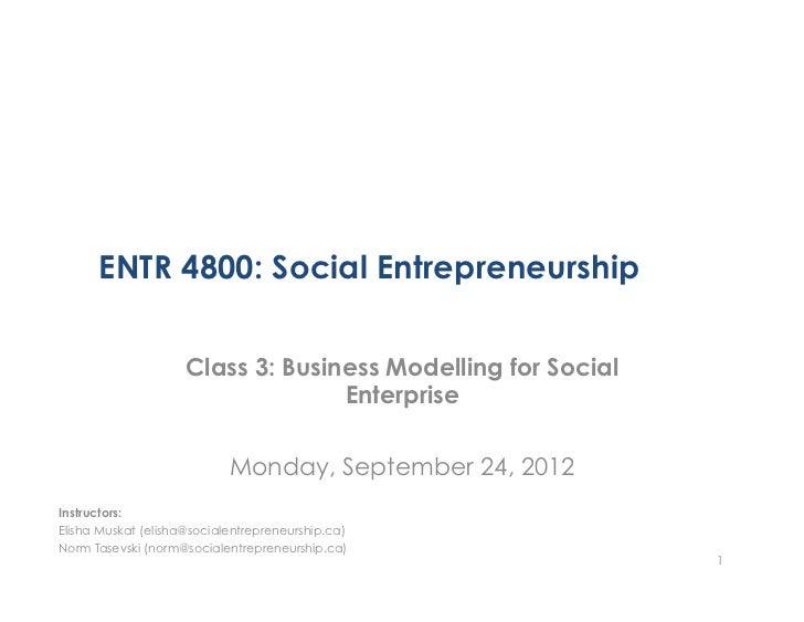 ENTR 4800: Social Entrepreneurship                     Class 3: Business Modelling for Social                             ...