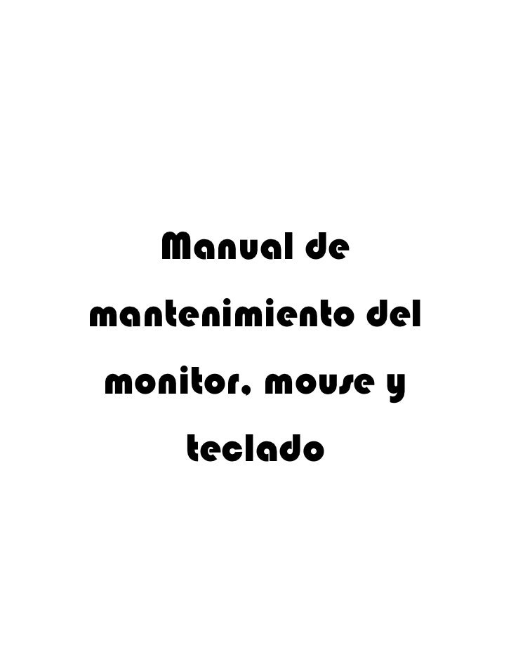 Manual demantenimiento delmonitor, mouse y    teclado