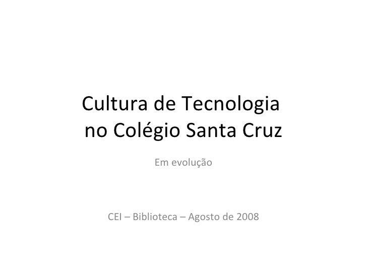 Cultura de Tecnologia  no Colégio Santa Cruz Em evolução CEI – Biblioteca – Agosto de 2008
