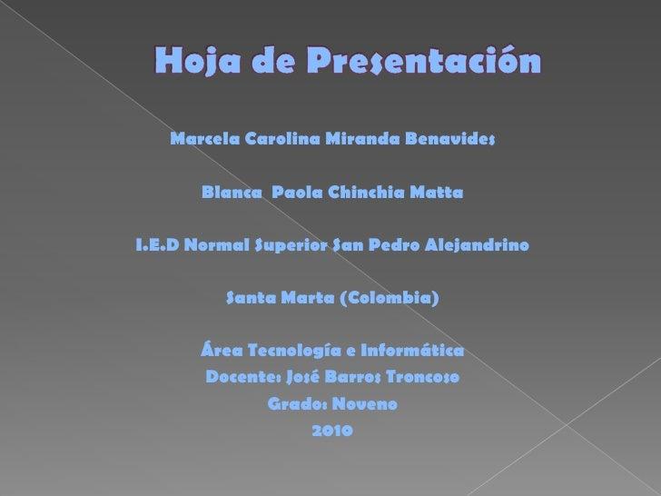 Hoja de Presentación<br />Marcela Carolina Miranda Benavides<br /><br />Blanca  Paola Chinchia Matta<br /><br />I.E.D No...