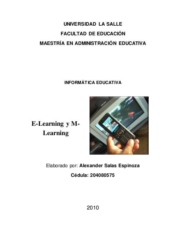 UNIVERSIDAD LA SALLE FACULTAD DE EDUCACIÓN MAESTRÍA EN ADMINISTRACIÓN EDUCATIVA INFORMÁTICA EDUCATIVA E-Learning y M- Lear...