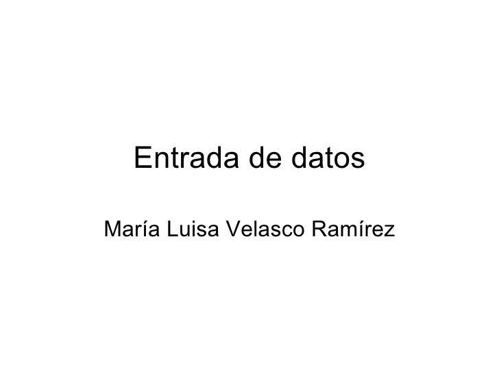 Entrada de datos María Luisa Velasco Ramírez