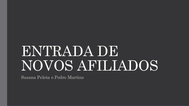 ENTRADA DE  NOVOS AFILIADOS  Susana Pelota e Pedro Martins