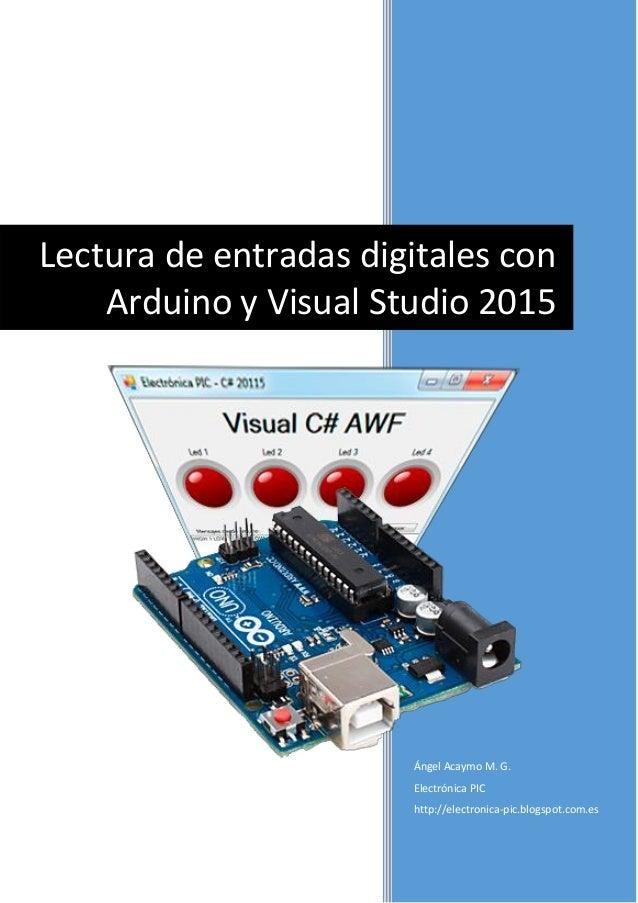 Ángel Acaymo M. G. Electrónica PIC http://electronica-pic.blogspot.com.es Lectura de entradas digitales con Arduino y Visu...