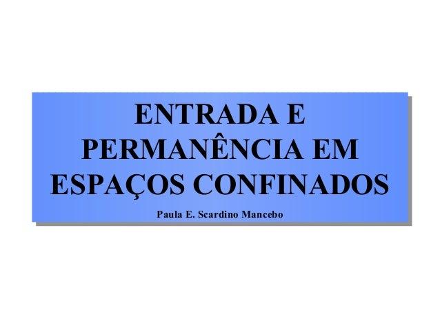 ENTRADA E PERMANÊNCIA EM ESPAÇOS CONFINADOS Paula E. Scardino Mancebo ENTRADA E PERMANÊNCIA EM ESPAÇOS CONFINADOS Paula E....