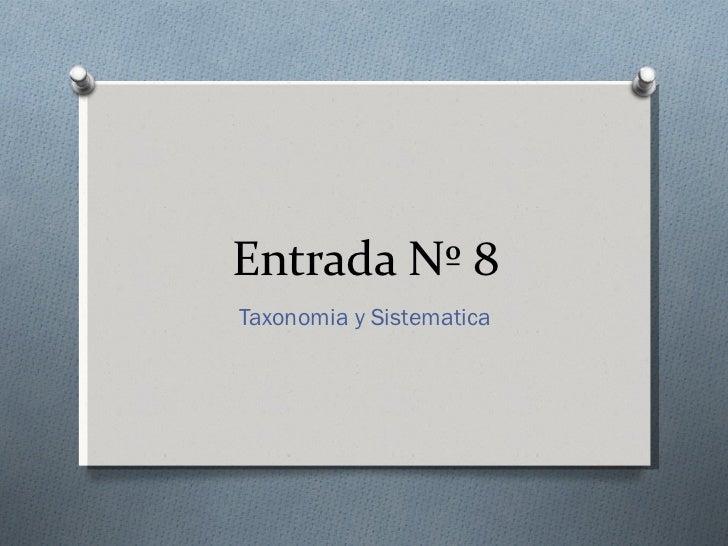Entrada Nº 8Taxonomia y Sistematica