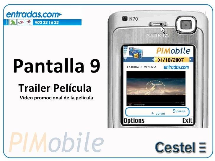 Pantalla 9 <ul><li>Trailer Película </li></ul><ul><ul><li>Video promocional de la película </li></ul></ul>