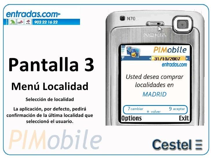 Pantalla 3 Menú Localidad Selección de localidad La aplicación, por defecto, pedirá confirmación de la última localidad qu...