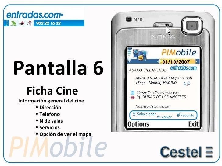 Pantalla 6 <ul><li>Ficha Cine </li></ul><ul><ul><li>Información general del cine </li></ul></ul><ul><ul><ul><ul><li>Direcc...