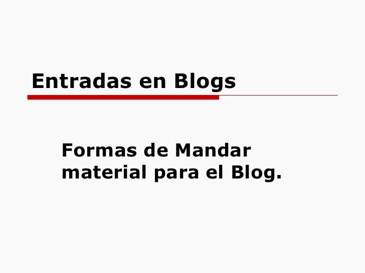 Entradas en Blogs Formas de Mandar material para el Blog.