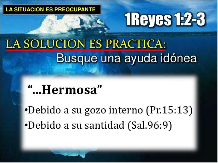 Busca agradar al Señor (1Cor.7:32)</li></li></ul><li>LA SITUACION ES PREOCUPANTE<br />1Reyes 1:2-3<br />LA SOLUCION ES PRA...