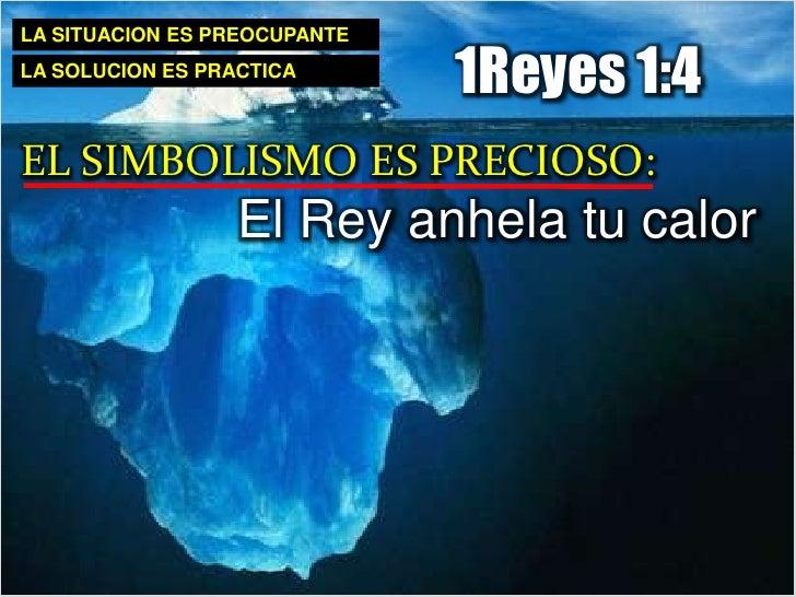 Debido a su santidad (Sal.96:9)</li></li></ul><li>LA SITUACION ES PREOCUPANTE<br />1Reyes 1:4<br />LA SOLUCION ES PRACTICA...