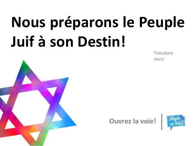Nous préparons le PeupleJuif à son Destin!                           Théodore                           Herzl             ...