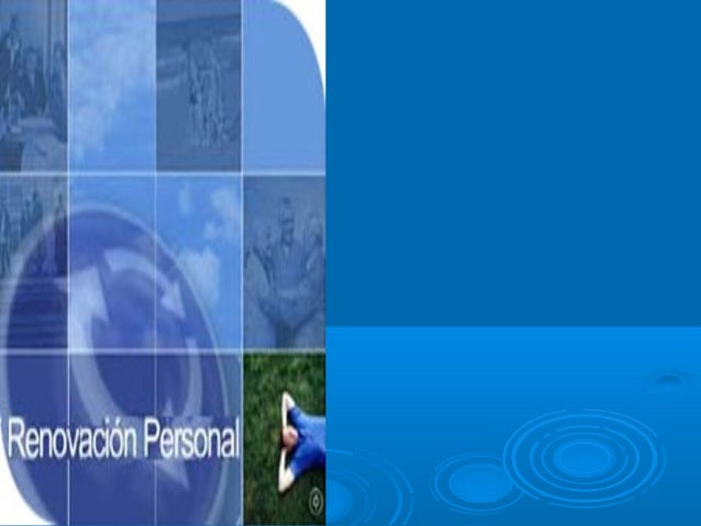 Renovación Personal   La renovación es el único proceso par llegar    a todos nuestros objetivos   Al renovarnos debemos...