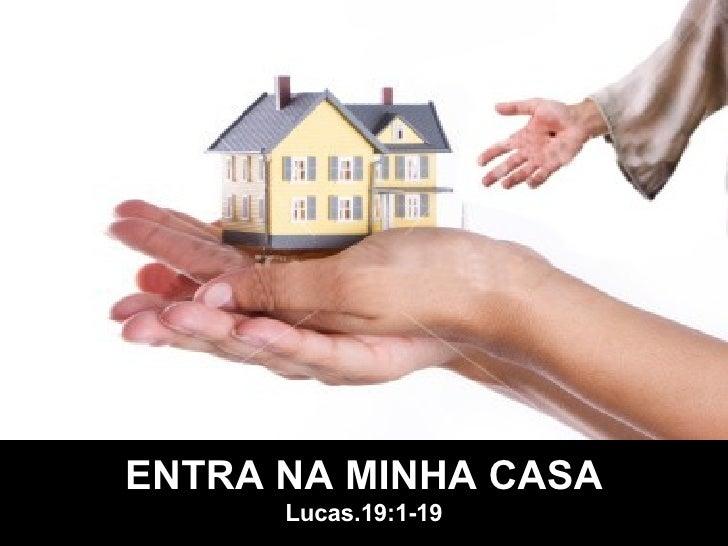 ENTRA NA MINHA CASA Lucas.19:1-19