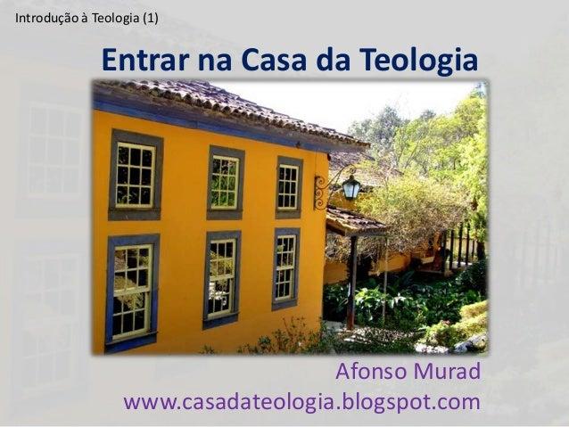 Introdução à Teologia (1)              Entrar na Casa da Teologia                                    Afonso Murad         ...