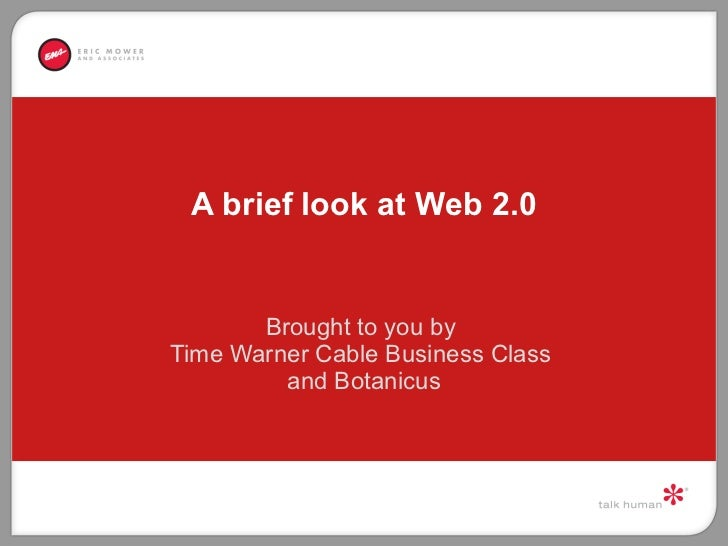 A brief look at Web 2.0          Brought to you by Time Warner Cable Business Class          and Botanicus