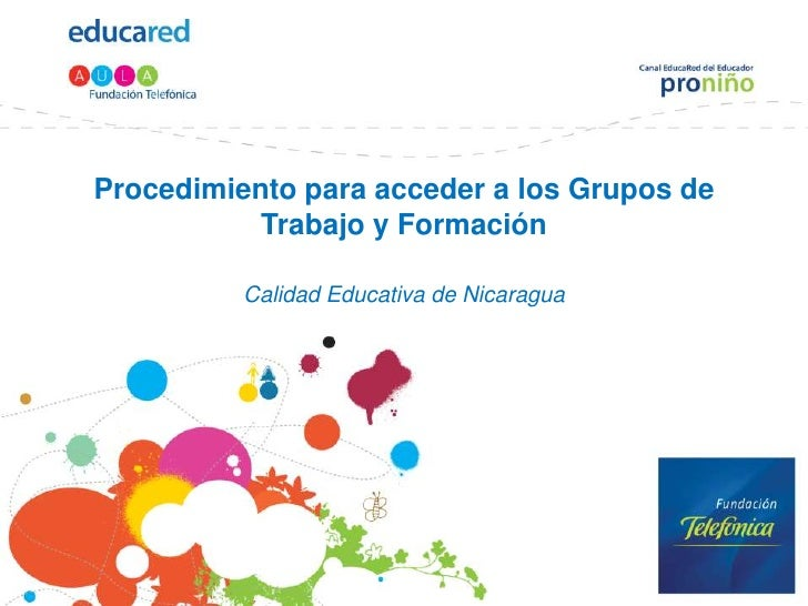 Procedimiento para acceder a los Grupos de Trabajo y FormaciónCalidad Educativa de Nicaragua<br />